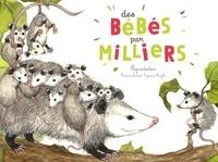 Françoise Laurent et Capucine Mazille - Des bébés par milliers - La reproduction des animaux.