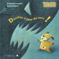 Françoise Laurent et Bruno Robert - Doudou a peur du noir !.