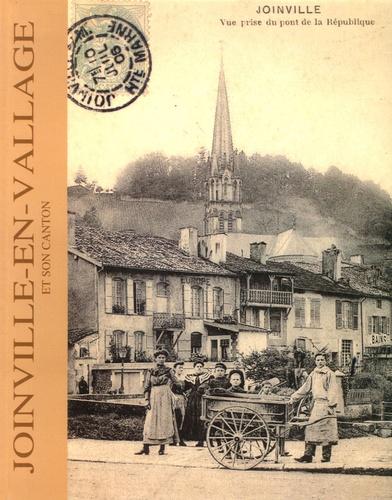 Françoise Laurent-Hugo - Joinville-en-Vallage et son canton - En 380 cartes postales anciennes et photographies.