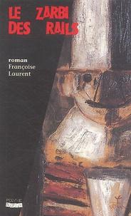 Françoise Laurent - Le zarbi des rails.