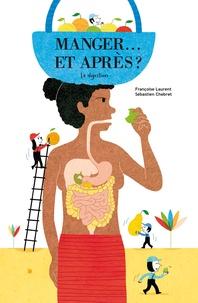 Françoise Laurent et Sébastien Chebret - Manger... et après ? La digestion.
