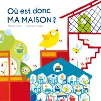 Françoise Laurent et Emmanuelle Houssais - Où est donc ma maison ?.