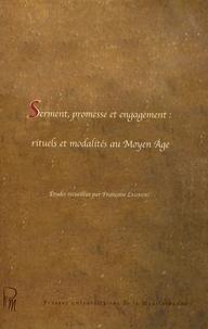 Françoise Laurent - Serment, promesse et engagement : rituels et modalités au Moyen Age.