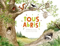 Françoise Laurent et Capucine Mazille - Tous aux abris ! - L'habitat des animaux.