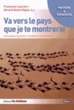 Françoise Laurent et Gérard Quatrefages - Va vers le pays que je te montrerai - Vivre dans la prière l'itinéraire d'Abraham.
