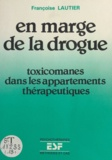 Françoise Lautier - En marge de la drogue : Toxicomanes dans les appartements thérapeutiques.