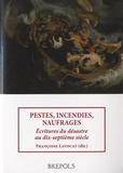 Françoise Lavocat - Pestes, incendies, naufrages - Ecritures du désastre au dix-septième siècle.