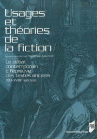 Françoise Lavocat et  Collectif - Usages et théories de la fiction - Le débat contemporain à l'épreuve des textes anciens (XVIe-XVIIIe siècles).