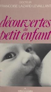 Françoise Lazard-Levaillant et Guy Simonnot - Découvertes du petit enfant.