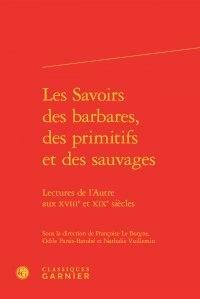 Histoiresdenlire.be Les savoirs des barbares, des primitifs et des sauvages - Lectures de l'Autre aux XVIIIe et XIXe siècles Image