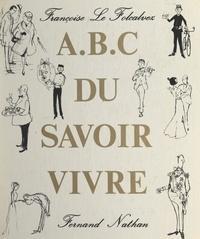 Francoise Le Folcalvez et Jean Reschofsky - A B C du savoir-vivre.