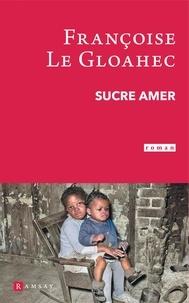 Françoise Le Gloahec - Sucre amer.