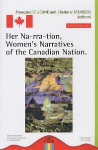Françoise Le Jeune et Charlotte Sturgess - Her Na-rra-tion, Women's Narratives of the Canadian Nation.