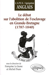 Françoise Le Jeune - Le débat sur l'abolition de l'esclavage en Grande-Bretagne - (1787-1840).