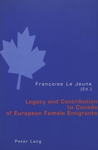 Françoise Le Jeune - Legacy and Contribution to Canada of European Female Emigrants.