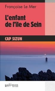 Françoise Le Mer - L'enfant de l'île de Sein.