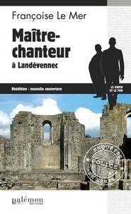 Françoise Le Mer - Le Gwen et Le Fur Tome 12 : Maître-chanteur à Landévennec.