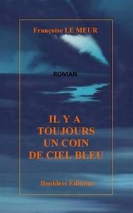 Françoise Le Meur - Il y a toujours un coin de ciel bleu.
