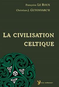 Françoise Le Roux et Christian-J Guyonvarc'h - La civilisation celtique.