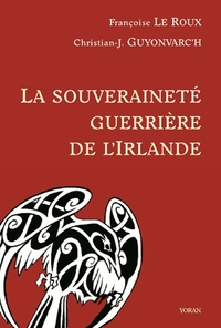 Françoise Le Roux et Christian-J Guyonvarc'h - La souveraineté guerrière de l'Irlande - Morrigan, Bodb, Macha.