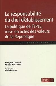 Françoise Leblond et Charles Moracchini - La responsabilité du chef d'établissement - La politique de l'EPLE, mise en actes des valeurs de la République.