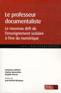 Françoise Leblond et Charles Moracchini - Le professeur documentaliste - Le nouveau défi de l'enseignement scolaire à l'ère du numérique.