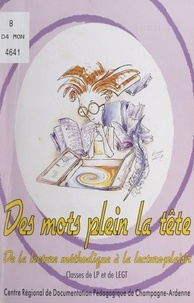 Françoise Lebrun et Lucette Turbet - Des mots plein la tête - Ou De la lecture méthodique à la lecture-plaisir. Classes de LP et de LEGT.