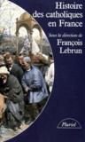 Françoise Lebrun - Histoire des catholiques en France - Du xve siècle à nos jours.