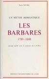 Françoise Lebrun - Les Barbares - 1789-1848, un mythe romantique.