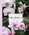 Françoise Lecoufle et Philippe Lecoufle - Le petit Larousse des orchidées - Connaître, choisir et cultiver plus de 90 genres d'orchidées épiphytes et terrestres.