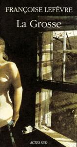 Françoise Lefèvre - La grosse.