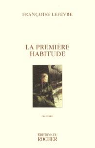 Françoise Lefèvre - La première habitude.