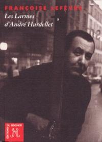 Françoise Lefèvre - Les larmes d'André Hardellet.