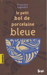 Françoise Legendre - Le Petit Bol de porcelaine bleue.