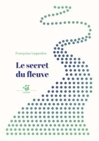 Françoise Legendre - Le secret du fleuve.