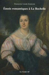 Françoise Legré-Zaidline - Emois romantiques à La Rochelle ou les passions de Louise la portraitiste et de Sander le marin.