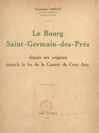 Françoise Lehoux - Le bourg Saint-Germain-des-Prés, depuis ses origines jusqu'à la fin de la Guerre de Cent ans.
