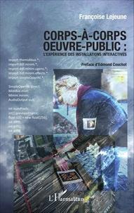 Françoise Lejeune - Corps-à-corps oeuvre-public - L'expérience des installations interactives.