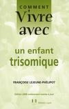 Françoise Lejeune-Phélipot - Comment vivre avec un enfant trisomique.