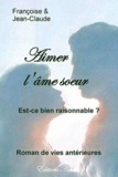 Françoise Lélias et Jean-Claude Fantou - Aimer l'âme soeur - Est-ce bien raisonnable ?.
