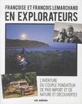 Françoise Lemarchand et François Lemarchand - En explorateurs - L'aventure du couple fondateur de Pier Import et de Nature et Découvertes.