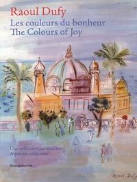 Françoise Leonelli et Anthony Cardoso - Raoul Dufy, les couleurs du bonheur - Une collection particulière.
