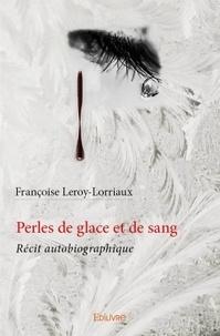 Françoise Leroy-Lorriaux - Perles de glace et de sang - Récit autobiographique.