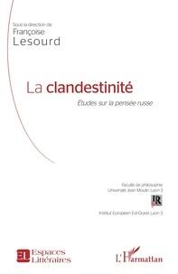 Françoise Lesourd - La clandestinité - Etudes sur la pensée russe.