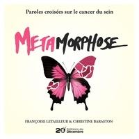 Françoise Letailleur et  Christine Baraston - Métamorphose - Paroles croisées sur le cancer du sein.
