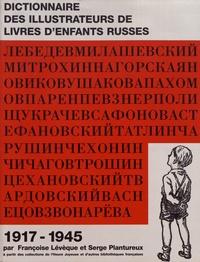 Françoise Lévêque et Serge Plantureux - Dictionnaire des illustrateurs de livres d'enfants russes (1917-1945).