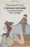 Françoise Levy - L'Amour nomade - La mère et l'enfant hors mariage, XVI>-XXB siècle.