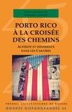 Françoise Léziart - Porto Rico à la croisée des chemins - Altérité et différence dans les Caraïbes.