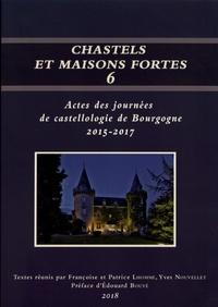 Françoise Lhomme et Patrice Lhomme - Chastels et maisons fortes en Bourgogne - Volume 6, Actes des journées de castellologie de Bourgogne (2015-2017).
