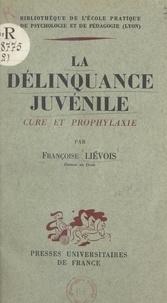Françoise Liévois - La délinquance juvénile (cure et prophylaxie).